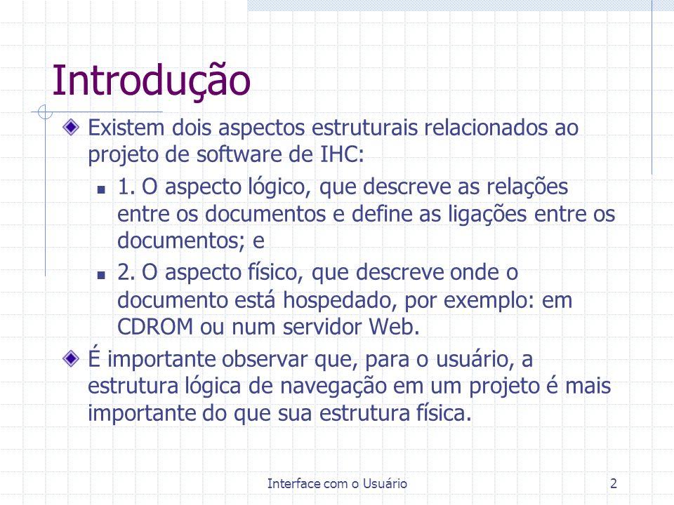 Interface com o Usuário2 Existem dois aspectos estruturais relacionados ao projeto de software de IHC: 1. O aspecto lógico, que descreve as relações e