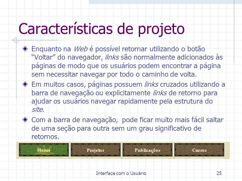 Interface com o Usuário25 Características de projeto Enquanto na Web é possível retornar utilizando o botão Voltar do navegador, links são normalmente