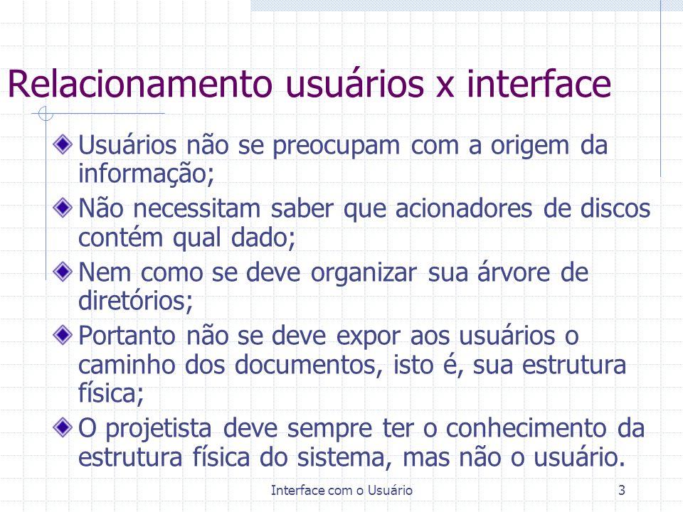 Interface com o Usuário4 Exemplo Um arquivo em particular está situado numa região profunda na árvore de diretórios em um sistema de gerenciamento de arquivos com um caminho do tipo: D:\Documentos\Cursos\IHC\Aulas\Semana01\S01-Teoria.doc entretanto, na perspectiva do usuário o mesmo arquivo pode ser visualizado a partir da seguinte URL: http://www.ici.unifei.br/ramos/download/S01-Teoria.doc