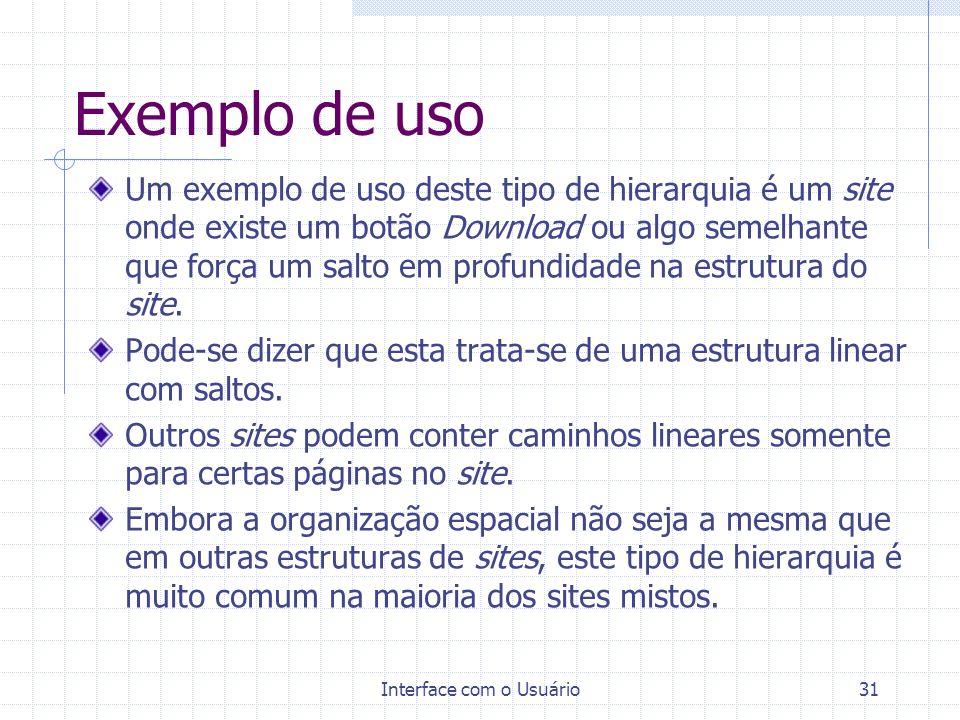 Interface com o Usuário31 Exemplo de uso Um exemplo de uso deste tipo de hierarquia é um site onde existe um botão Download ou algo semelhante que for