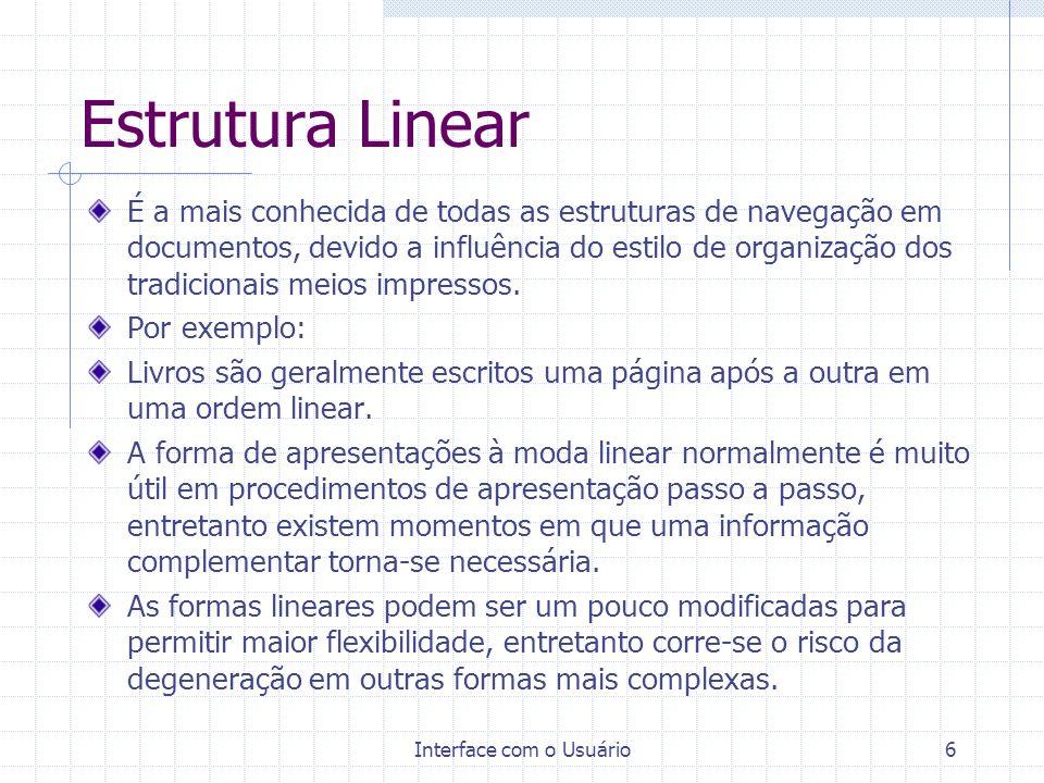 Interface com o Usuário6 Estrutura Linear É a mais conhecida de todas as estruturas de navegação em documentos, devido a influência do estilo de organ