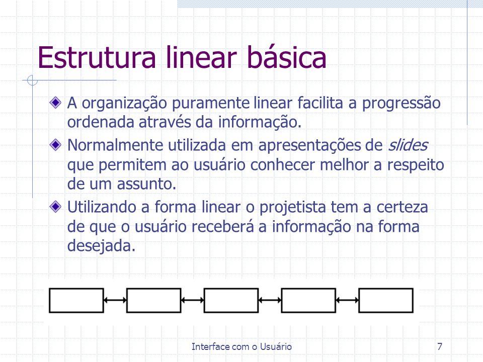 Interface com o Usuário8 Características do estilo linear É altamente previsível e o projetista sabe exatamente para onde o usuário irá na próxima interação.