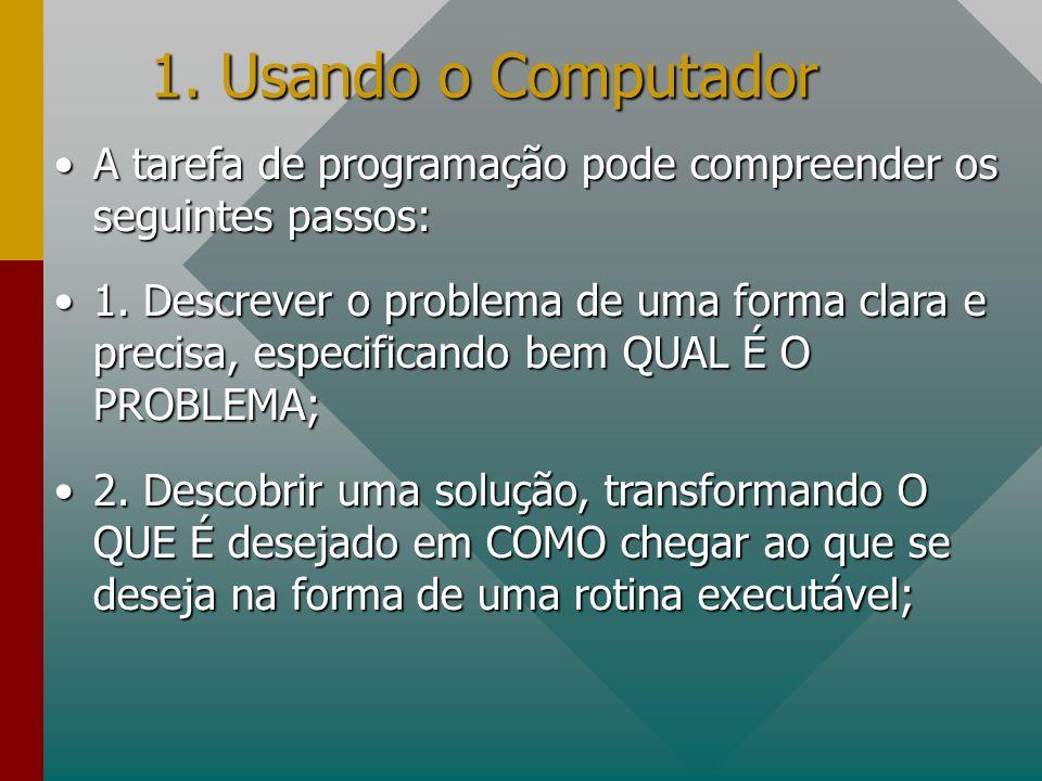 1. Usando o Computador A tarefa de programação pode compreender os seguintes passos:A tarefa de programação pode compreender os seguintes passos: 1. D