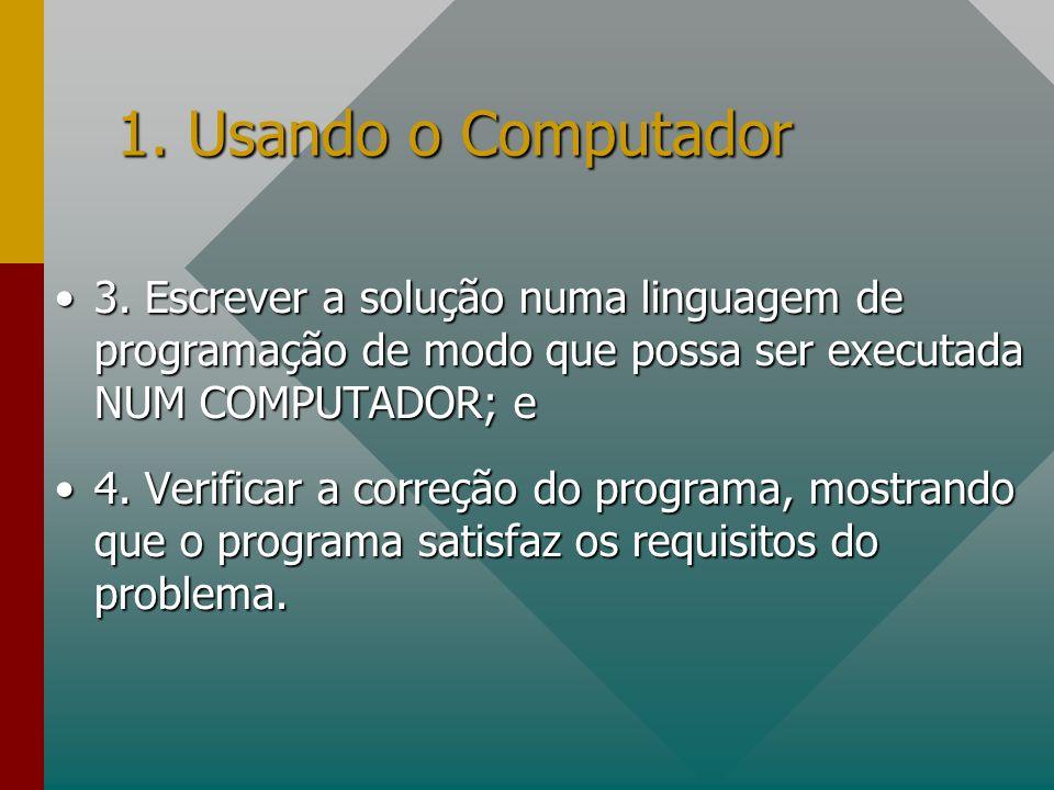 3. Escrever a solução numa linguagem de programação de modo que possa ser executada NUM COMPUTADOR; e3. Escrever a solução numa linguagem de programaç