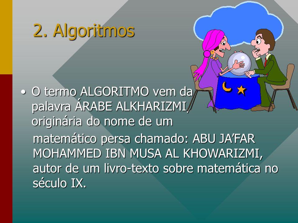 2. Algoritmos O termo ALGORITMO vem da palavra ÁRABE ALKHARIZMI, originária do nome de umO termo ALGORITMO vem da palavra ÁRABE ALKHARIZMI, originária