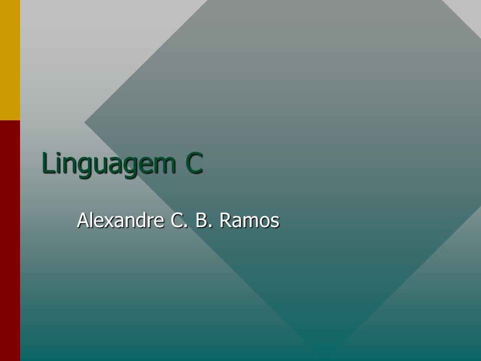 Linguagem C Alexandre C. B. Ramos