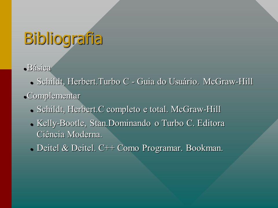 Bibliografia Básica Básica Schildt, Herbert.Turbo C - Guia do Usuário. McGraw-Hill Schildt, Herbert.Turbo C - Guia do Usuário. McGraw-Hill Complementa