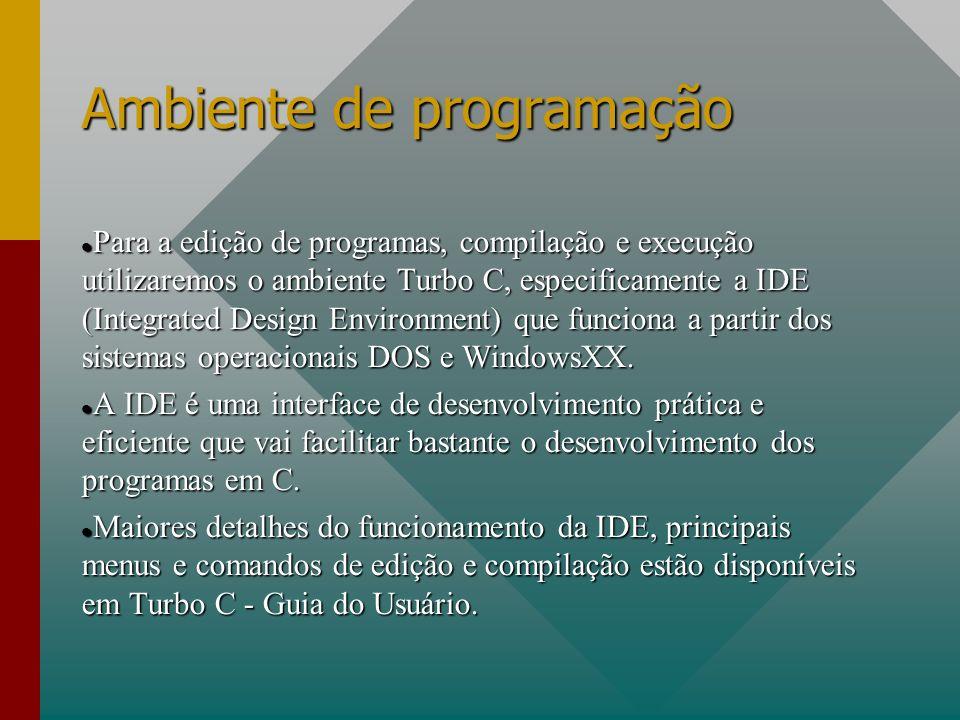 Ambiente de programação Para a edição de programas, compilação e execução utilizaremos o ambiente Turbo C, especificamente a IDE (Integrated Design En