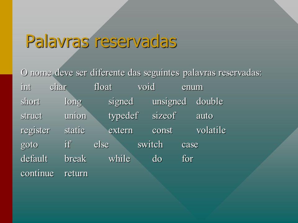 Palavras reservadas O nome deve ser diferente das seguintes palavras reservadas: intcharfloatvoidenum shortlongsignedunsigneddouble structuniontypedef