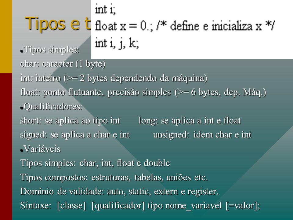 Tipos e tamanhos Tipos simples: Tipos simples: char: caracter (1 byte) int: inteiro (>= 2 bytes dependendo da máquina) float: ponto flutuante, precisã