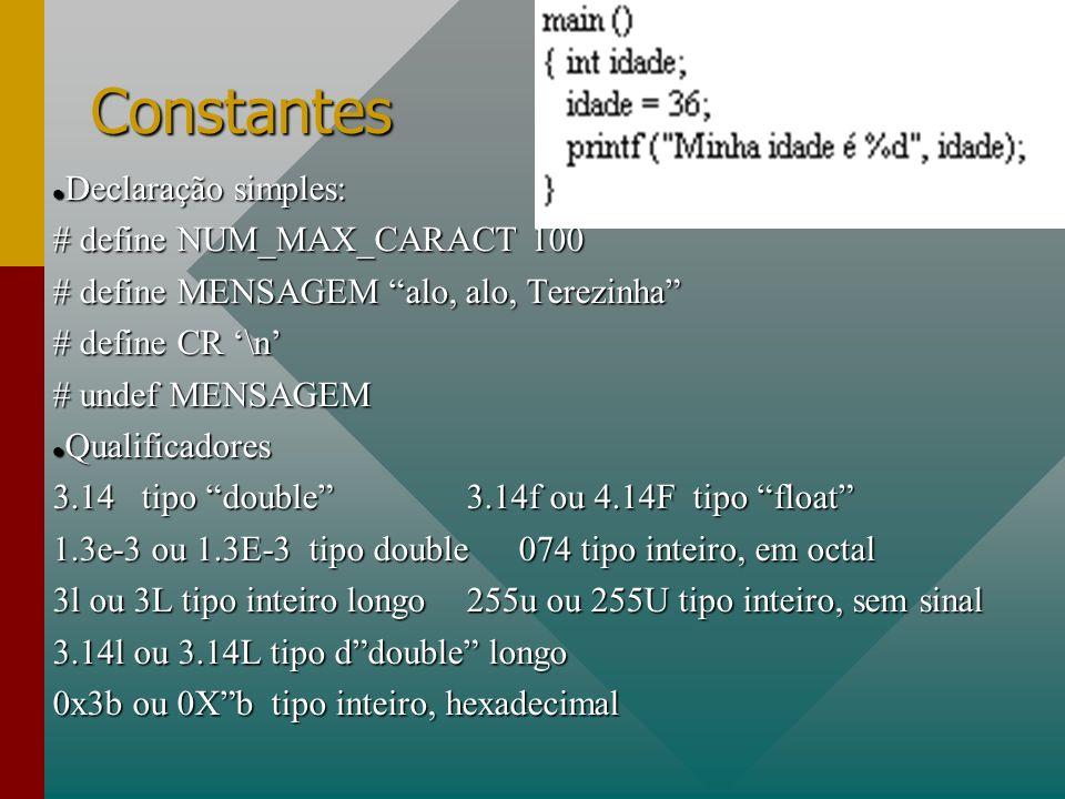 Constantes Declaração simples: Declaração simples: # define NUM_MAX_CARACT 100 # define MENSAGEM alo, alo, Terezinha # define CR \n # undef MENSAGEM Q