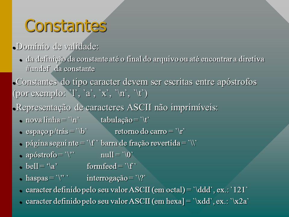 Constantes Domínio de validade: Domínio de validade: da definição da constante até o final do arquivo ou até encontrar a diretiva #undef da constante