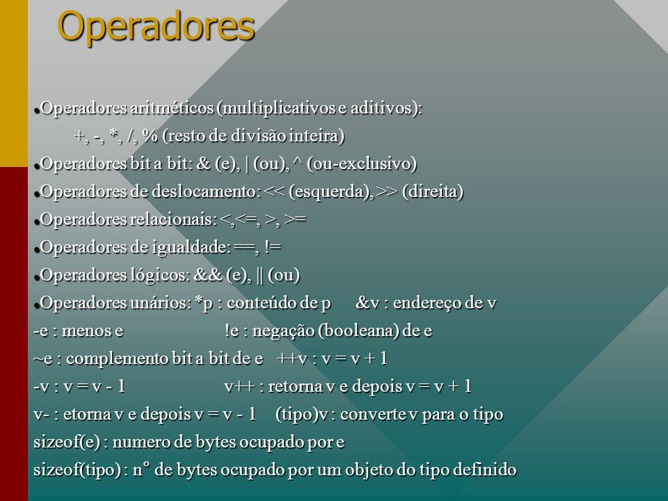 Operadores Operadores aritméticos (multiplicativos e aditivos): Operadores aritméticos (multiplicativos e aditivos): +, -, *, /, % (resto de divisão i