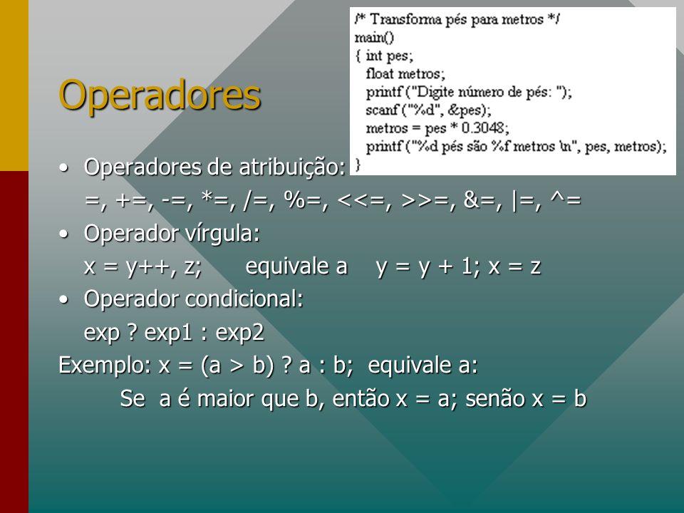 Operadores Operadores de atribuição:Operadores de atribuição: =, +=, -=, *=, /=, %=, >=, &=, |=, ^= Operador vírgula:Operador vírgula: x = y++, z; equ