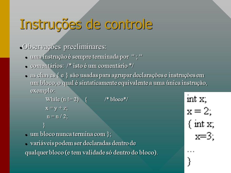 Instruções de controle Observações preeliminares: Observações preeliminares: uma instrução é sempre terminada por ; uma instrução é sempre terminada p