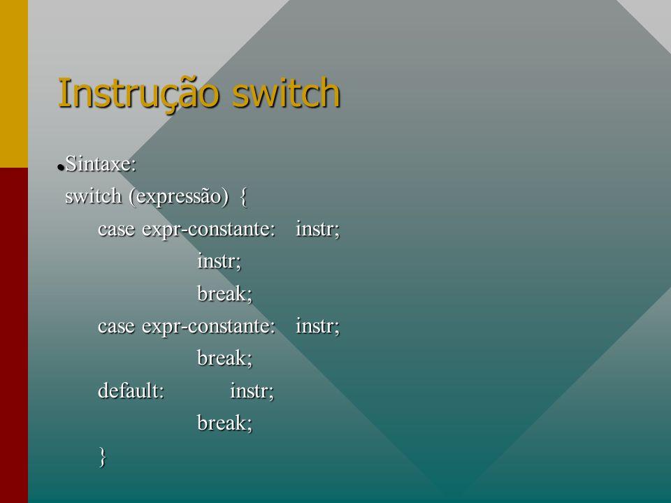Instrução switch Sintaxe: Sintaxe: switch (expressão) { case expr-constante:instr; instr;break; break; default:instr; break; }