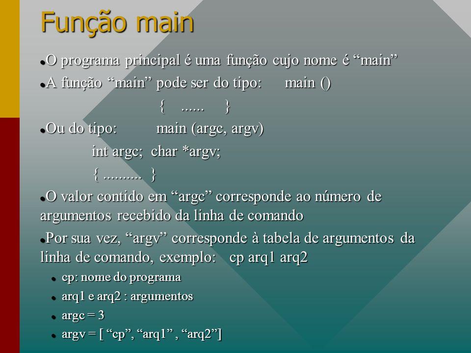 Função main O programa principal é uma função cujo nome é main O programa principal é uma função cujo nome é main A função main pode ser do tipo: main