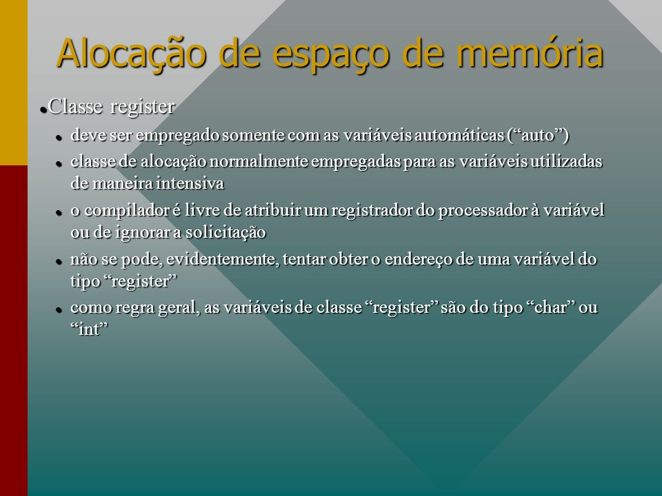 Alocação de espaço de memória Classe register Classe register deve ser empregado somente com as variáveis automáticas (auto) deve ser empregado soment