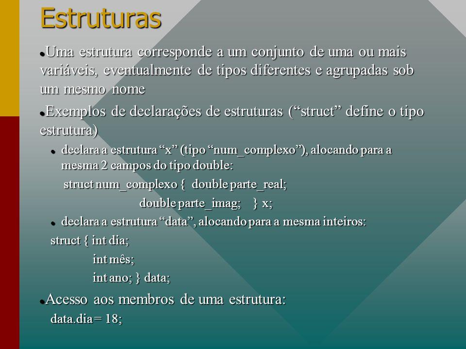 Estruturas Uma estrutura corresponde a um conjunto de uma ou mais variáveis, eventualmente de tipos diferentes e agrupadas sob um mesmo nome Uma estru