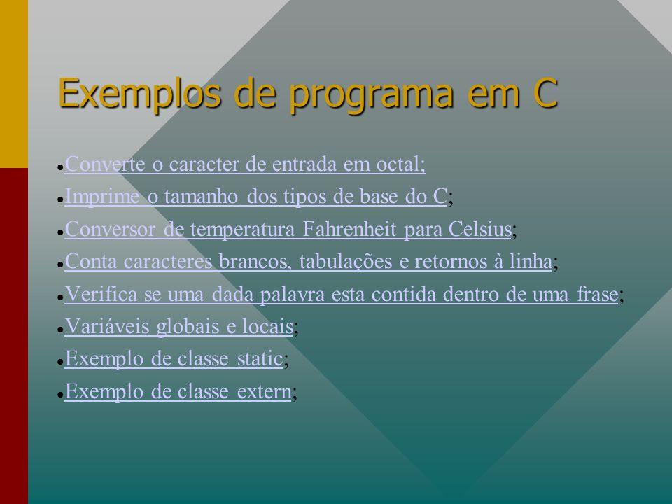 Exemplos de programa em C Converte o caracter de entrada em octal; Imprime o tamanho dos tipos de base do C; Imprime o tamanho dos tipos de base do C