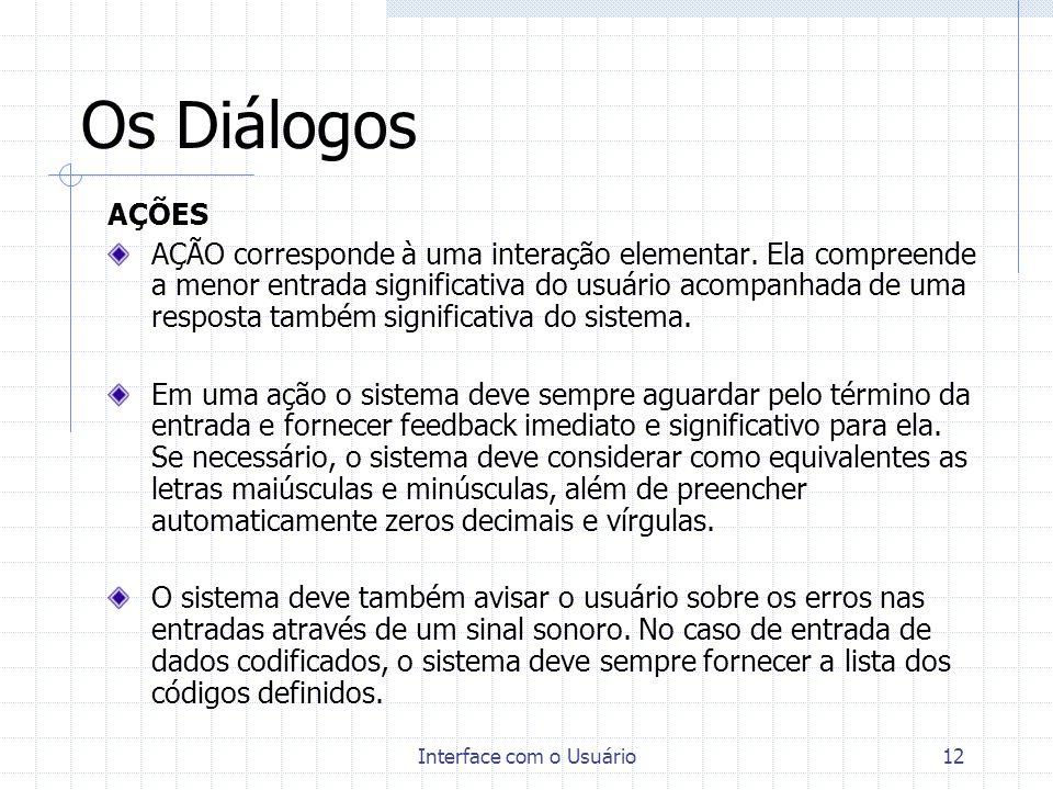 Interface com o Usuário12 Os Diálogos AÇÕES AÇÃO corresponde à uma interação elementar. Ela compreende a menor entrada significativa do usuário acompa