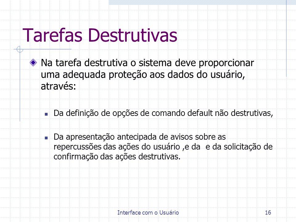 Interface com o Usuário16 Tarefas Destrutivas Na tarefa destrutiva o sistema deve proporcionar uma adequada proteção aos dados do usuário, através: Da