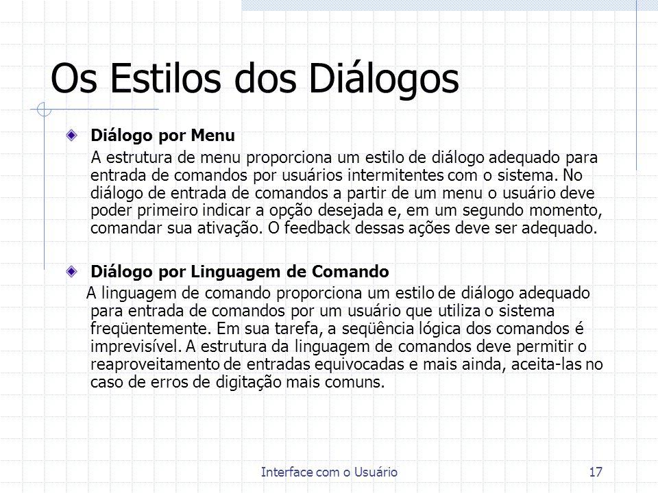 Interface com o Usuário17 Os Estilos dos Diálogos Diálogo por Menu A estrutura de menu proporciona um estilo de diálogo adequado para entrada de coman