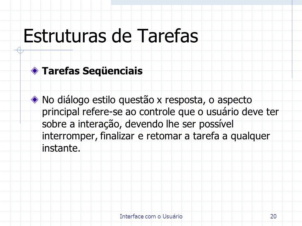 Interface com o Usuário20 Estruturas de Tarefas Tarefas Seqüenciais No diálogo estilo questão x resposta, o aspecto principal refere-se ao controle qu