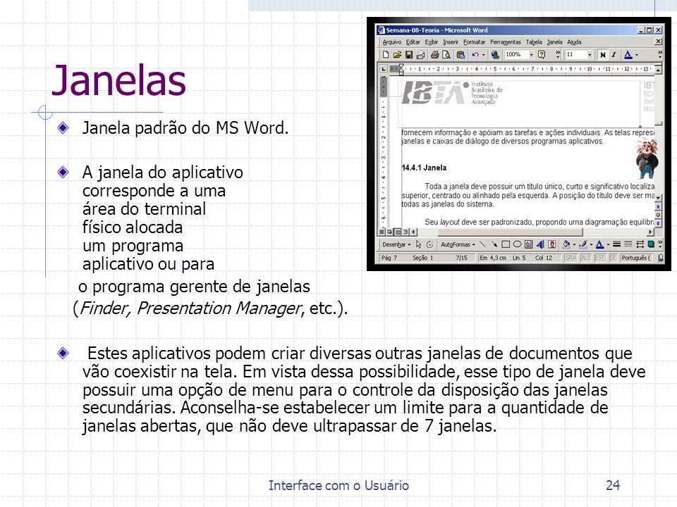 Interface com o Usuário24 Janelas Janela padrão do MS Word. A janela do aplicativo corresponde a uma área do terminal físico alocada para um programa