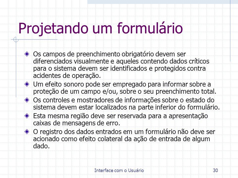 Interface com o Usuário30 Projetando um formulário Os campos de preenchimento obrigatório devem ser diferenciados visualmente e aqueles contendo dados