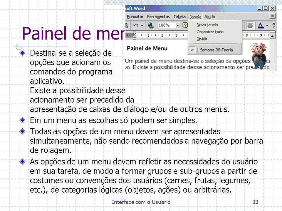 Interface com o Usuário33 Painel de menu Destina-se a seleção de opções que acionam os comandos do programa aplicativo. Existe a possibilidade desse a