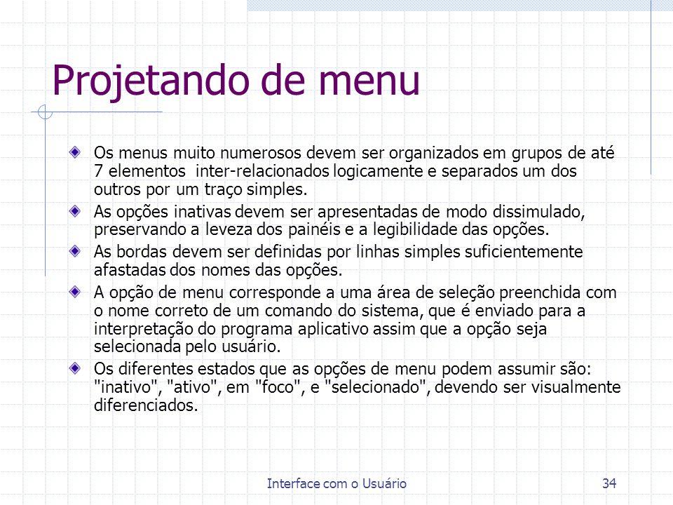 Interface com o Usuário34 Projetando de menu Os menus muito numerosos devem ser organizados em grupos de até 7 elementos inter-relacionados logicament