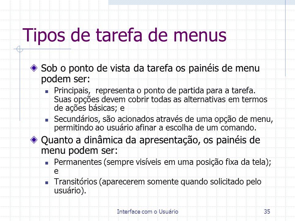 Interface com o Usuário35 Tipos de tarefa de menus Sob o ponto de vista da tarefa os painéis de menu podem ser: Principais, representa o ponto de part