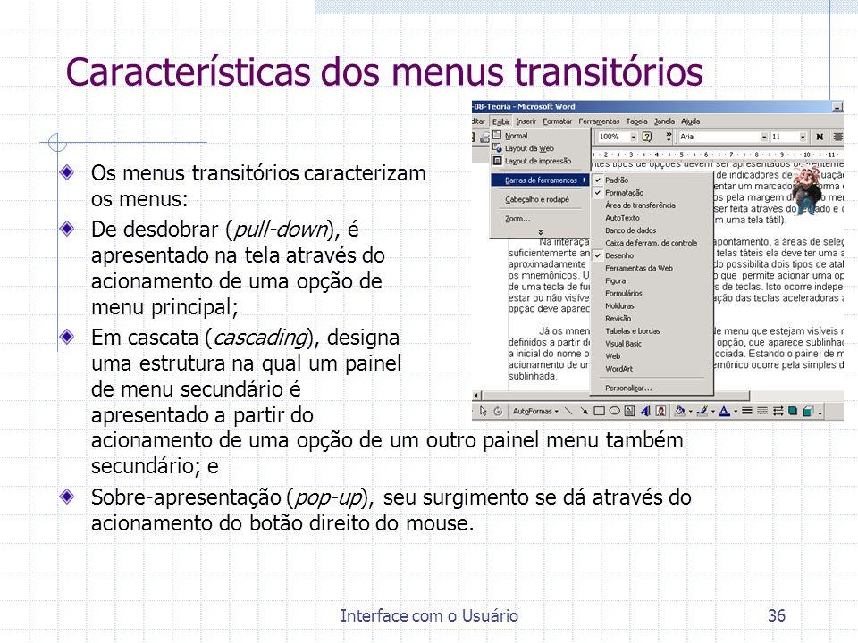Interface com o Usuário36 Características dos menus transitórios Os menus transitórios caracterizam os menus: De desdobrar (pull-down), é apresentado