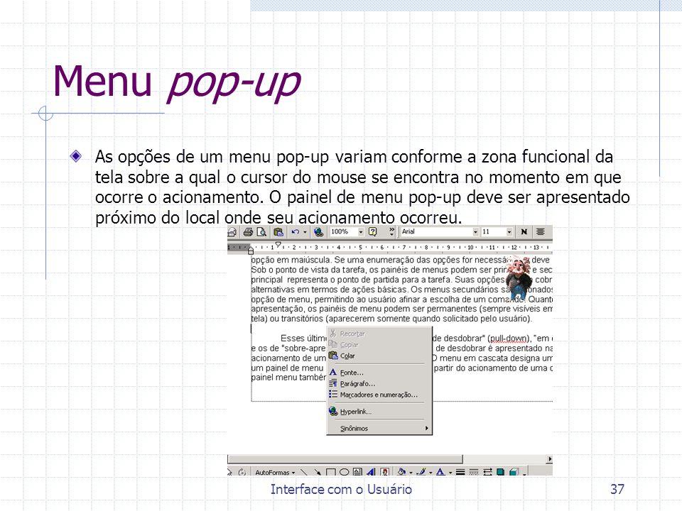 Interface com o Usuário37 Menu pop-up As opções de um menu pop-up variam conforme a zona funcional da tela sobre a qual o cursor do mouse se encontra
