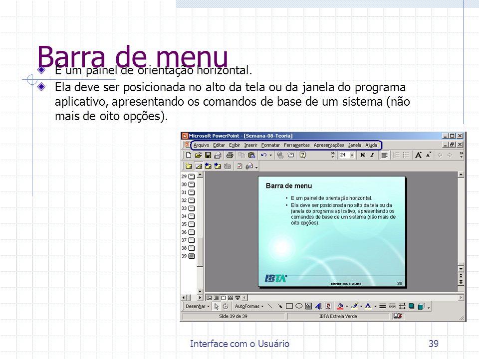 Interface com o Usuário39 Barra de menu É um painel de orientação horizontal. Ela deve ser posicionada no alto da tela ou da janela do programa aplica