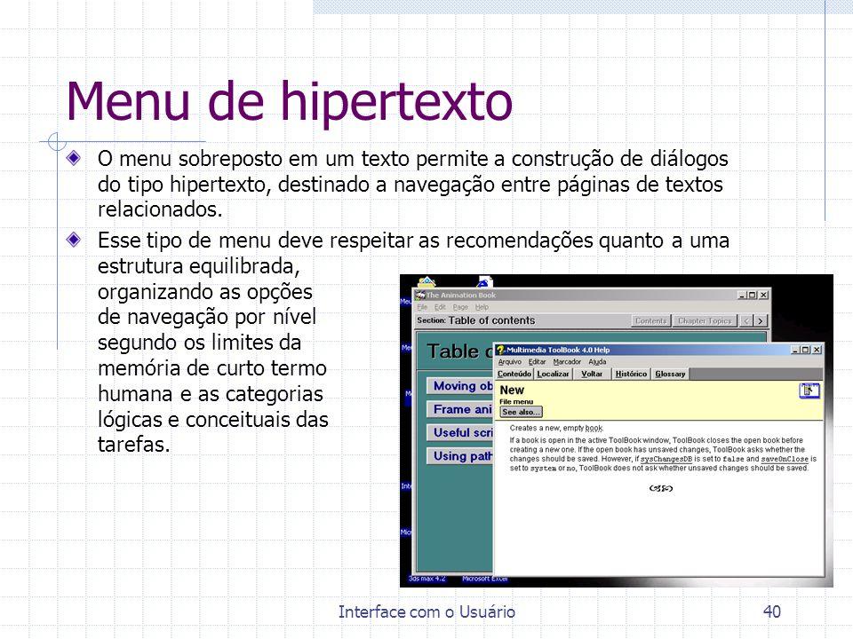 Interface com o Usuário40 Menu de hipertexto O menu sobreposto em um texto permite a construção de diálogos do tipo hipertexto, destinado a navegação