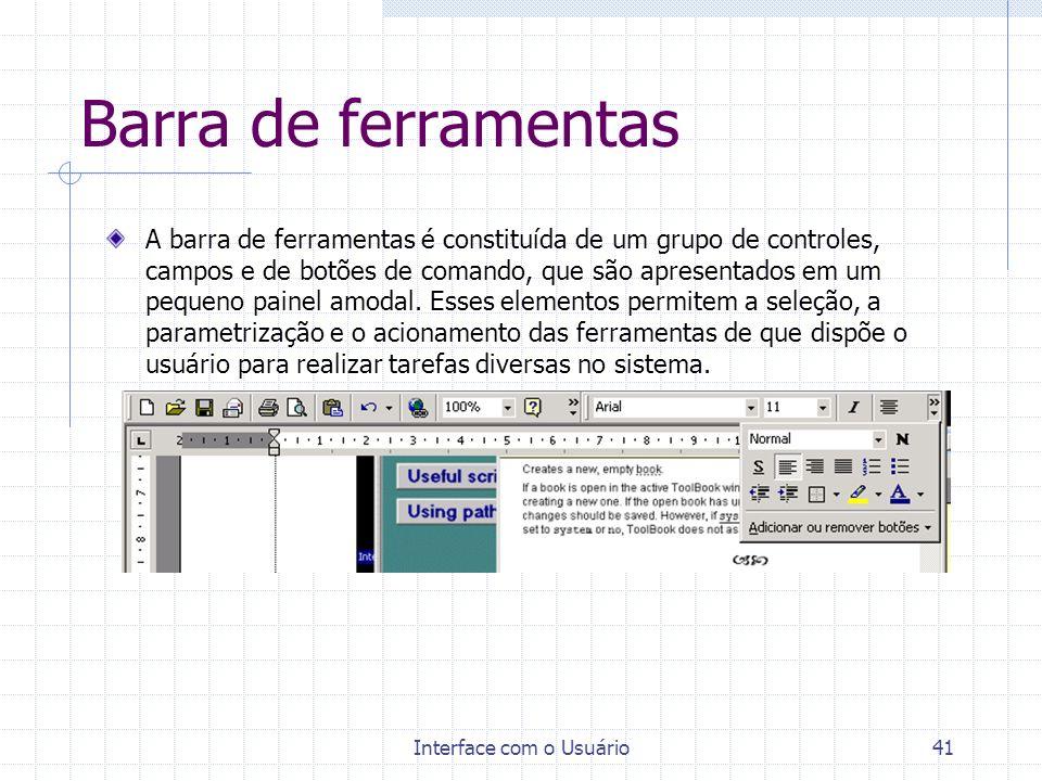 Interface com o Usuário41 Barra de ferramentas A barra de ferramentas é constituída de um grupo de controles, campos e de botões de comando, que são a