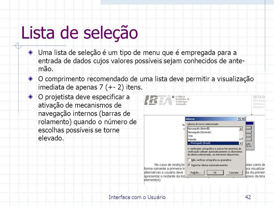 Interface com o Usuário42 Lista de seleção Uma lista de seleção é um tipo de menu que é empregada para a entrada de dados cujos valores possíveis seja