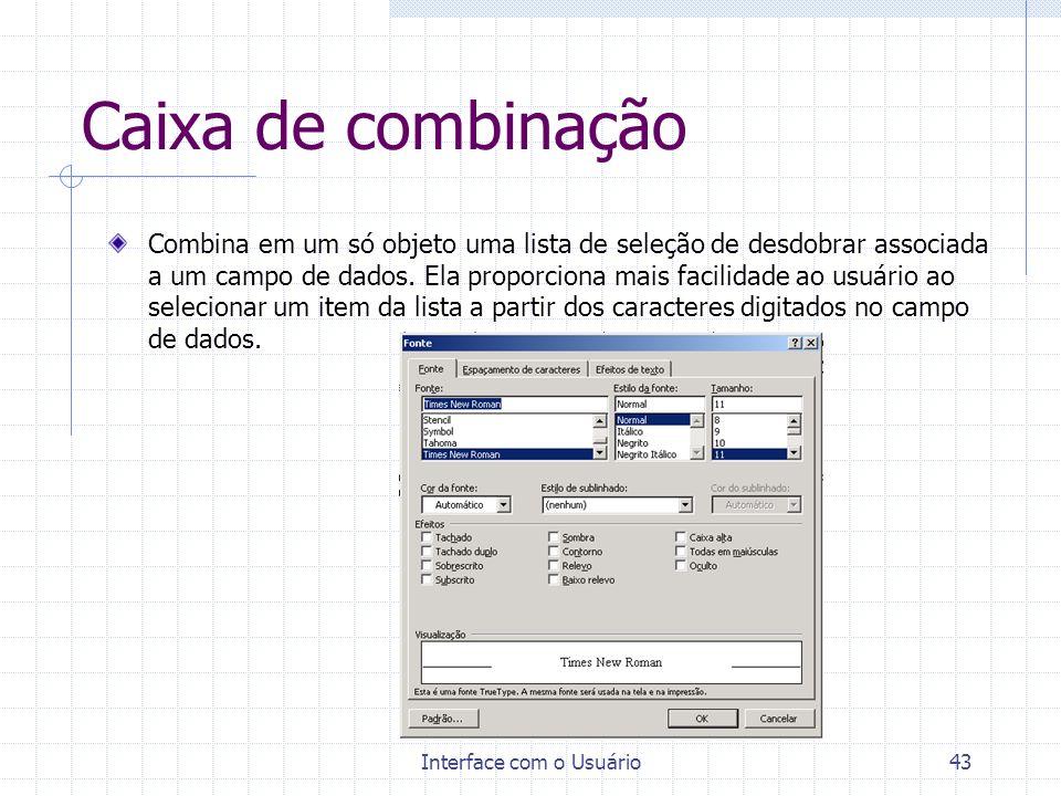 Interface com o Usuário43 Caixa de combinação Combina em um só objeto uma lista de seleção de desdobrar associada a um campo de dados. Ela proporciona