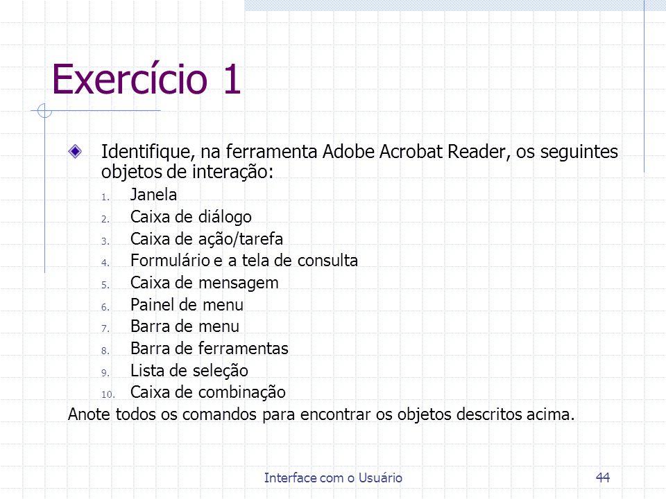 Interface com o Usuário44 Exercício 1 Identifique, na ferramenta Adobe Acrobat Reader, os seguintes objetos de interação: 1. Janela 2. Caixa de diálog