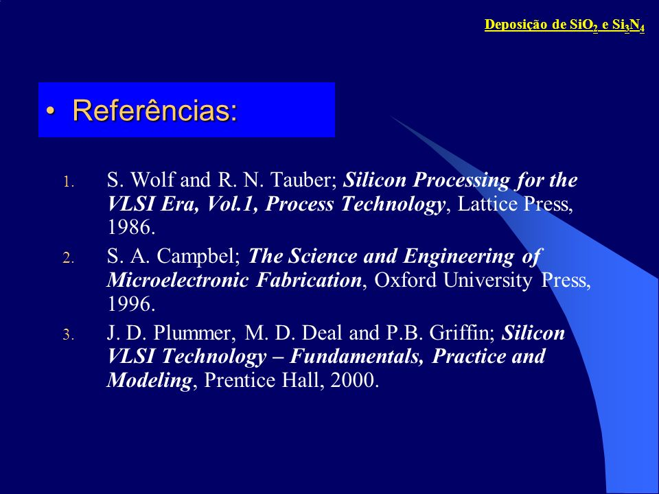 Referências:Referências: 1. S. Wolf and R. N. Tauber; Silicon Processing for the VLSI Era, Vol.1, Process Technology, Lattice Press, 1986. 2. S. A. Ca