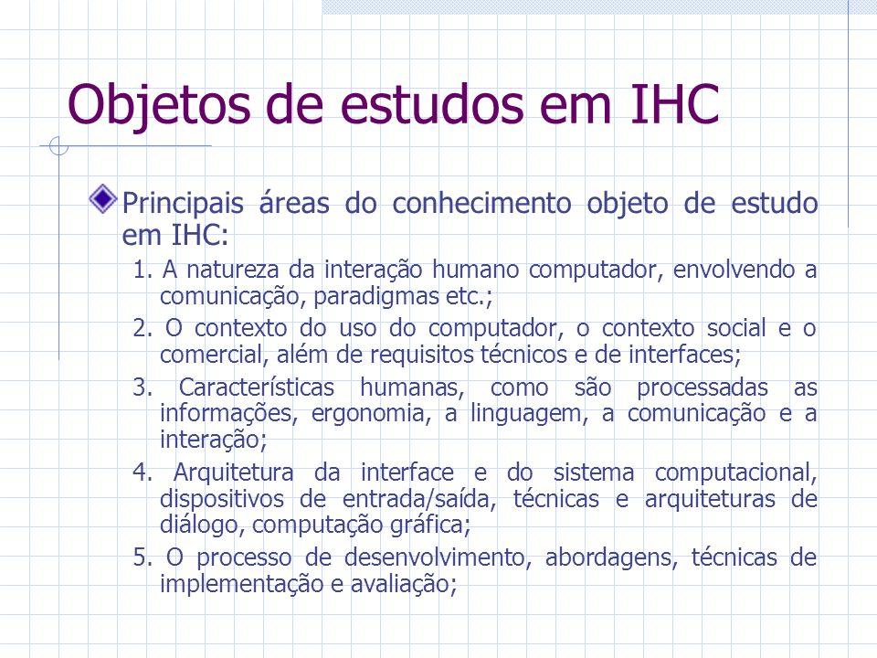 Objetos de estudos em IHC Principais áreas do conhecimento objeto de estudo em IHC: 1.