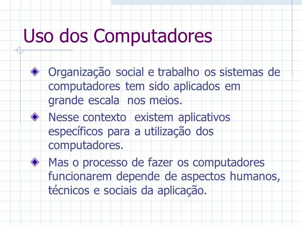Uso dos Computadores Organização social e trabalho os sistemas de computadores tem sido aplicados em grande escala nos meios.