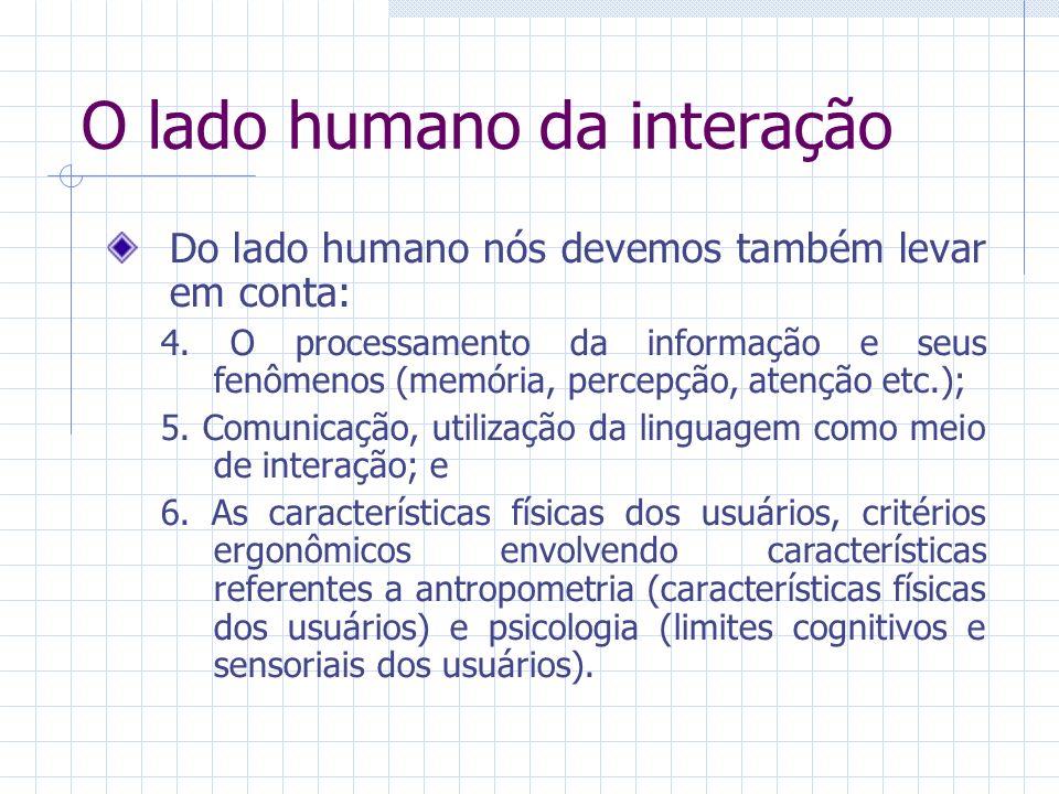 O lado humano da interação Do lado humano nós devemos também levar em conta: 4.