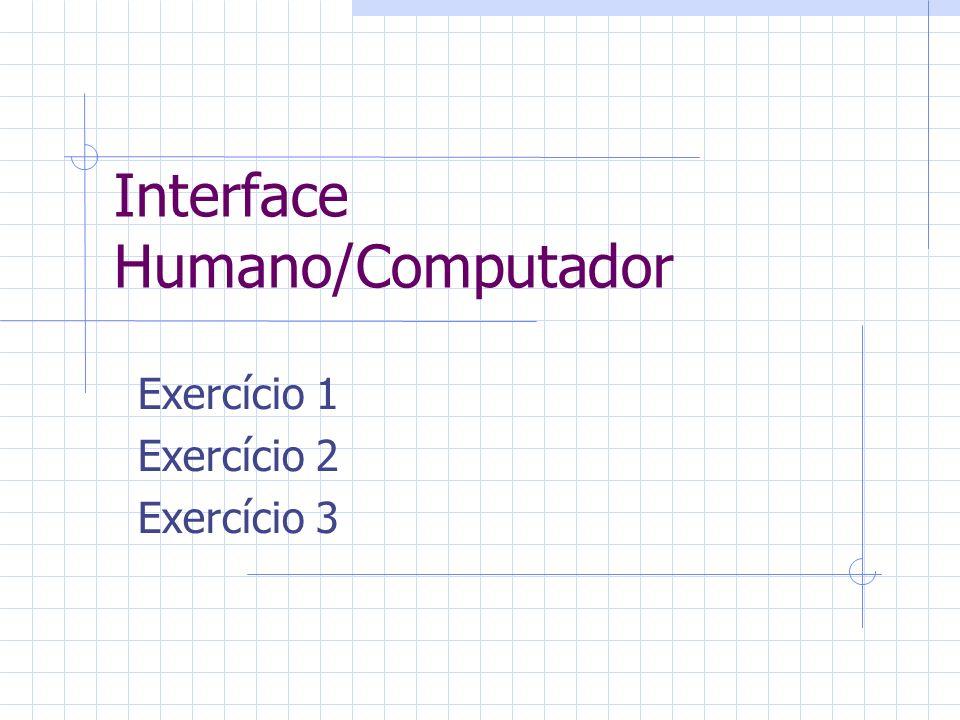 Interface Humano/Computador Exercício 1 Exercício 2 Exercício 3
