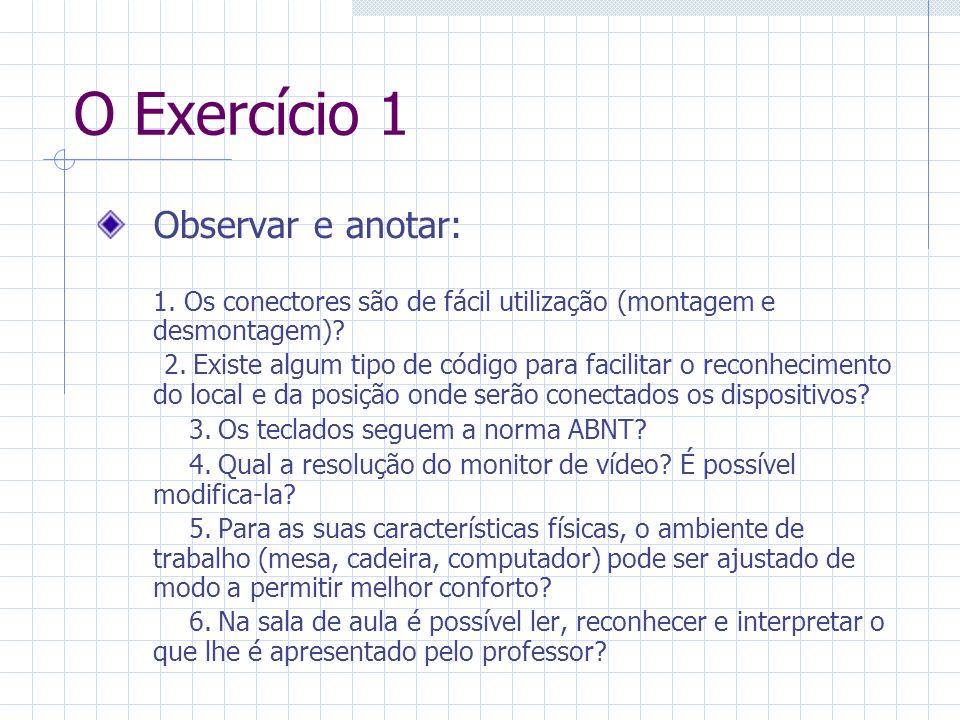 O Exercício 1 Observar e anotar: 1. Os conectores são de fácil utilização (montagem e desmontagem).