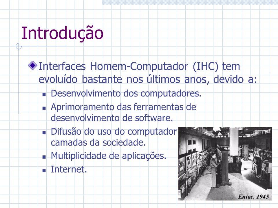 Introdução Interfaces Homem-Computador (IHC) tem evoluído bastante nos últimos anos, devido a: Desenvolvimento dos computadores.