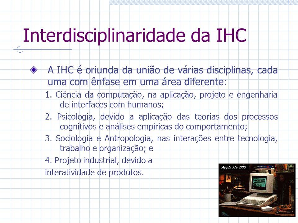 Áreas de interesse da IHC Para os projetistas de IHC, o foco do desenvolvimento de um projeto leva em conta os seguintes fatores: 1.