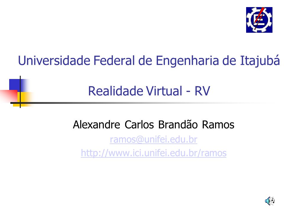 Universidade Federal de Engenharia de Itajubá Realidade Virtual - RV Alexandre Carlos Brandão Ramos ramos@unifei.edu.br http://www.ici.unifei.edu.br/ramos